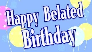 Happy Belated Birthday - Forgot your birthday wishes - Belat...