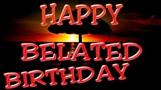 Happy Belated Birthday Song - Belated Birthday Wishes ...